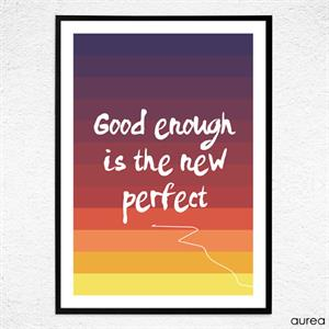 plakat med teksten good enough is the new perfect