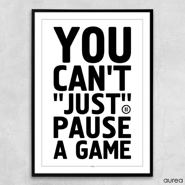 Plakat - You can\'t just pause a game