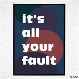 plakat med tekst: It's all your fault