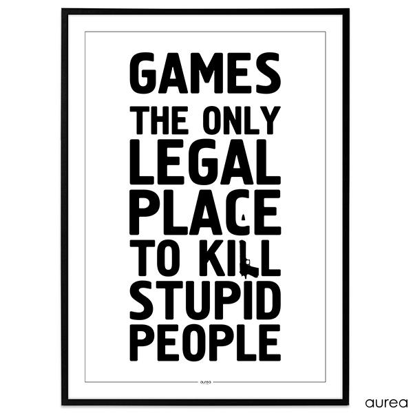 Games - The only legal place to kill stupid people