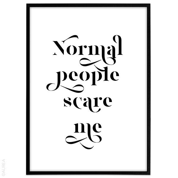 Plakat med tekst - Normal people scare me