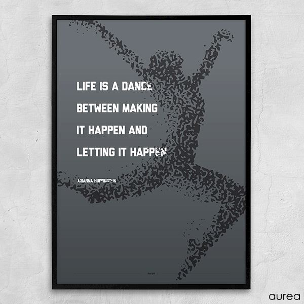 Plakat life is a dance between making it happen and letting it happen