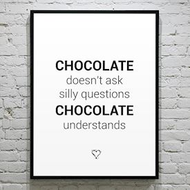 Plakat Chocolate understands - sort/hvid