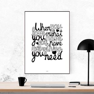 Plakat - When you love what you have - sort/hvid
